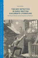 The Boy Detective in Early British Children's Literature: Patrolling the Borders between Boyhood and Manhood (Critical Approaches to Children's Literature)