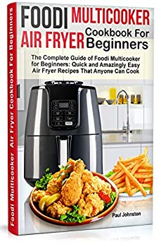 Foodi Multicooker Air Fryer Cookbook For Beginners: The Complete Guide of  Foodi Multicooker for Beginners: Quick and Amazingly Easy Air Fryer Recipes That Anyone Can Cook by [Johnston, Paul]