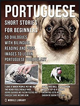 Portuguese Short Stories For Beginners: 50 Dialogues with Bilingual Reading and Pugs images to Learn Portuguese Vocabulary by [Mobile Library]