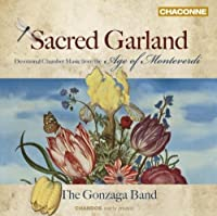 Sacred Garland: Devotional Chamber Music from the Age of Monteverdi by The Gonzaga Band (2009-07-28)
