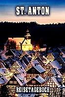 St. Anton Reisetagebuch: Winterurlaub in St. Anton. Ideal fuer Skiurlaub, Winterurlaub oder Schneeurlaub.  Mit vorgefertigten Seiten und freien Seiten fuer  Reiseerinnerungen. Eignet sich als Geschenk, Notizbuch oder als Abschiedsgeschenk