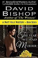 The Year We Had Murder, a Matt Kile Mystery