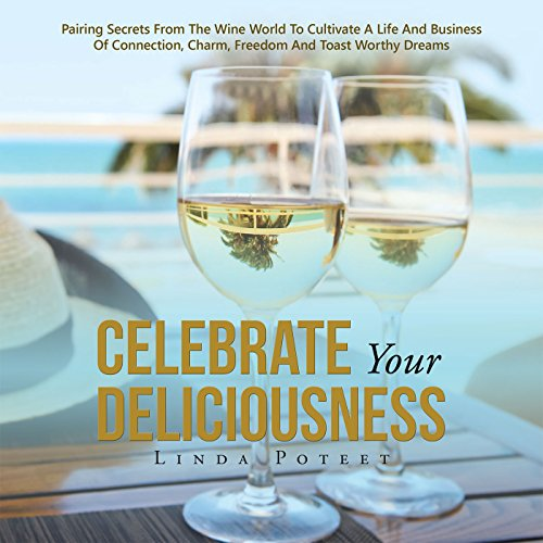 Celebrate Your Deliciousness: Pairing Secrets from the Wine World to Cultivate a Life and Business of Connection, Charm, Freedom and Toast Worthy Dreams (English Edition)の詳細を見る