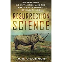 Resurrection Science: Conservation, De-Extinction and the Precarious Future of Wild Things (English Edition)