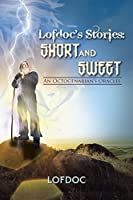 Lofdoc's Stories Short and Sweet: An Octogenarian's Oracles