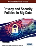 Privacy and Security Policies in Big Data (Advances in Information Security, Privacy, and Ethics)