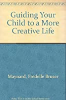 Guiding Your Child to a More Creative Life