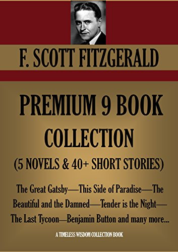 F. SCOTT FITZGERALD PREMIUM 9 BOOK COLLECTION (5 NOVELS & 40+ SHORT STORIES) The Great Gatsby,This Side of Paradise—The Beautiful and the Damned—Tender ... Wisdom Collection 2525) (English Edition)