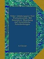 Ueber Inhaberpapier Und Wechseleinrede: Mit Besonderer Bezeihung Auf Gerichtliche Entscheidungen