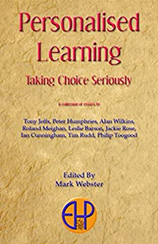 Personalised Learning: Taking Choice Seriously by [Webster, Mark]