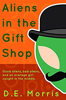 Aliens in the Gift Shop by [Morris, D.E.]