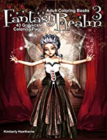 Adult Coloring Books Fantasy Realm 3: 43 grayscale coloring pages of fantasy, fairies, flowers, ponies, elves and more (Fantasy Realm Grayscale Coloring Books for Adults)