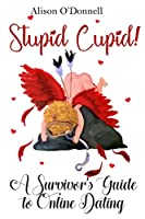 Stupid Cupid: A Survivor's Guide to Online Dating
