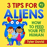 3 Tips for Aliens: How to Feed Your Pet Humans (Alien Pet Care)