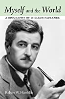 Myself and the World: A Biography of William Faulkner