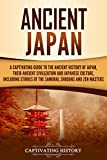 Ancient Japan: A Captivating Guide to the Ancient History of Japan, Their Ancient Civilization, and Japanese Culture, Includin..