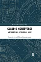 Claudio Monteverdi: A Research and Information Guide (Routledge Music Bibliographies)