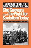 Che Guevara and the Fight for Socialism Today: Cuba Confronts the World Crisis of the '90s