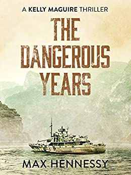 The Dangerous Years (Captain Kelly Maguire Trilogy Book 2) by [Hennessy, Max]
