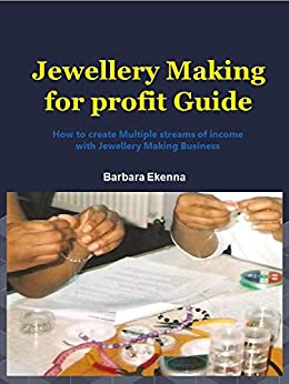 [Ekenna, Barbara]のJewellery Making for profit Guide: How to create multiple streams of income with Jewellery Making Business (English Edition)