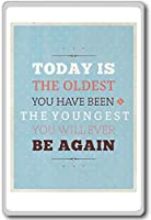 Today Is The Oldest You Have Been, The Youngest... - Motivational Quotes Fridge Magnet - ?????????