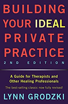 Building Your Ideal Private Practice: A Guide for Therapists and Other Healing Professionals by [Grodzki, Lynn]