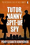 Tutor, Nanny, Spit-Up, Spy (The Accidental Cases of Emily Abbott Book 4) (English Edition)