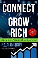 Connect and Grow Rich: How to Earn a Fortune in Network Marketing