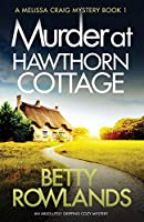 Murder at Hawthorn Cottage: An Absolutely Gripping Cozy Mystery (Melissa Craig Mystery)