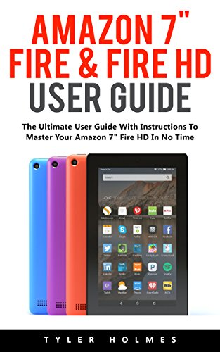 """Amazon 7"""" Fire & Fire HD User Guide: The Ultimate User Guide With Instructions To Master Your Amazon 7"""" Fire HD In No Time! (English Edition)"""