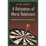 Refutation of Moral Relativism: Interviews with an Absolutist