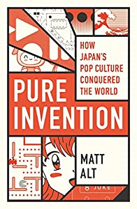 Pure Invention: How Japan's Pop Culture Conquered the World (English Edition)