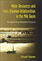 Water Resources and Inter-Riparian Relations in the Nile Basin: The Search for an Integrative Discourse (S U N Y Series in Global Politics)