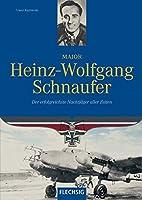 Major Heinz-Wolfgang Schnaufer: Der erfolgreichste Nachtjaeger aller Zeiten
