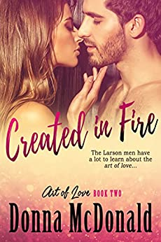 Created In Fire (Art of Love Book 2) by [McDonald, Donna]
