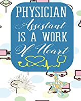 Physician Assistant  Is A Work of Heart: Blank Lined Journal, Notebook, Nurse Journal, Organizer, Practitioner Gift, Nurse Graduation Gift (Health Care Notebooks & Gifts)