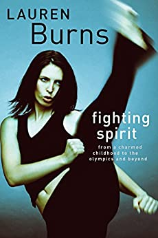 Fighting Spirit: From a charmed childhood to the Olympics and beyond by [Burns, Lauren ]