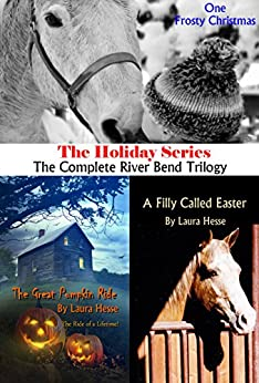 The Holiday Series: The Complete Riverbend Trilogy: One Frosty Christmas, The Great Pumpkin Ride, A Filly Called Easter by [Hesse, Laura]