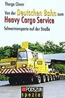 Von der Deutschen Bahn zum Heavy Cargo Service: Schwertransporte auf der Strasse