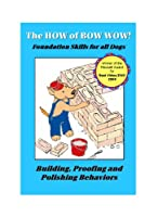 The How of Bow Wow: Foundation Skills for All Dogs