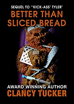 Better Than Sliced Bread (Sequel to ''Kick-Ass' Tyler' Book 2) by [Tucker, Clancy]