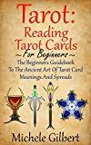 Tarot: Reading Tarot Cards: The Beginners Guidebook To The Ancient Art Of Tarot Card Meanings And Spreads (Tarot Witches,Tarot Cards For Beginners,Astrology,Numerology,Palmistry) (English Edition)