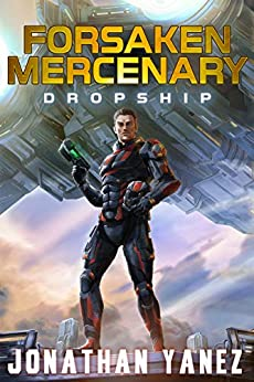 Dropship: A Near Future Thriller (Forsaken Mercenary Book 1) by [Yanez, Jonathan]