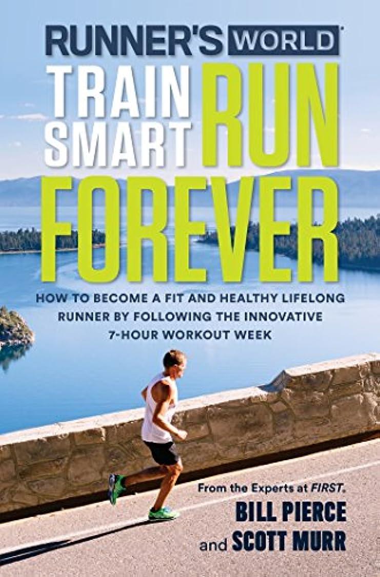 乱用世界凍結Runner's World Train Smart, Run Forever: How to Become a Fit and Healthy Lifelong Runner by Following The Innovative 7-Hour Workout Week