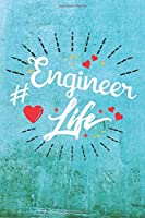 Engineer Life: Best Gift Ideas Life Quotes Blank Line Notebook and Diary to Write. Best Gift for Everyone, Pages of Lined & Blank Paper