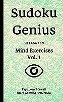 Sudoku Genius Mind Exercises Volume 1: Papaikou, Hawaii State of Mind Collection