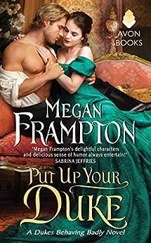 [Frampton, Megan]のPut Up Your Duke: A Dukes Behaving Badly Novel (Dukes Behaving Badly Book 2)