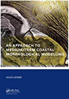 An approach to medium-term coastal morphological modelling: UNESCO-IHE PhD Thesis