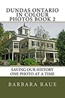 Dundas Ontario in Colour Photos Book 2: Saving Our History One Photo at a Time (Cruising Ontario)