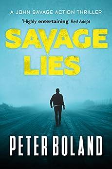Savage Lies (John Savage Action Thriller Book 1) by [Boland, Peter]